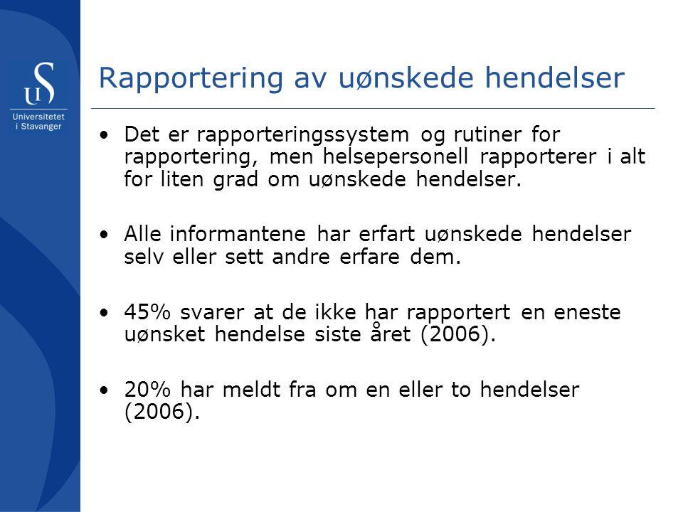 Rapportering av uønskede hendelser Det er rapporteringssystem og rutiner for rapportering, men helsepersonell rapporterer i alt for liten grad om uøns