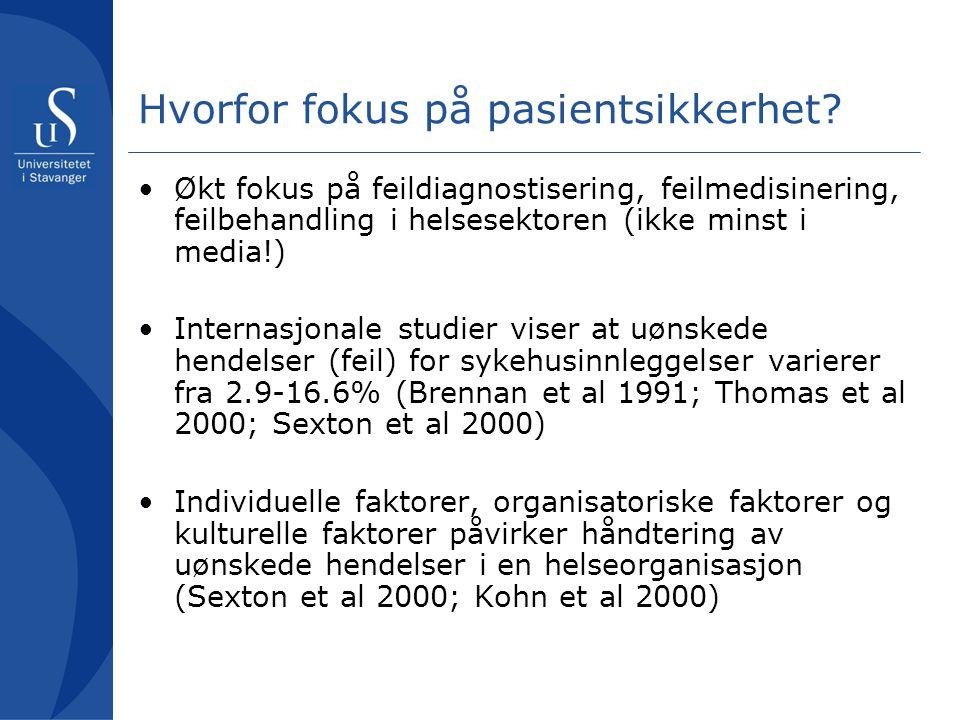 Hvorfor fokus på pasientsikkerhet? Økt fokus på feildiagnostisering, feilmedisinering, feilbehandling i helsesektoren (ikke minst i media!) Internasjo