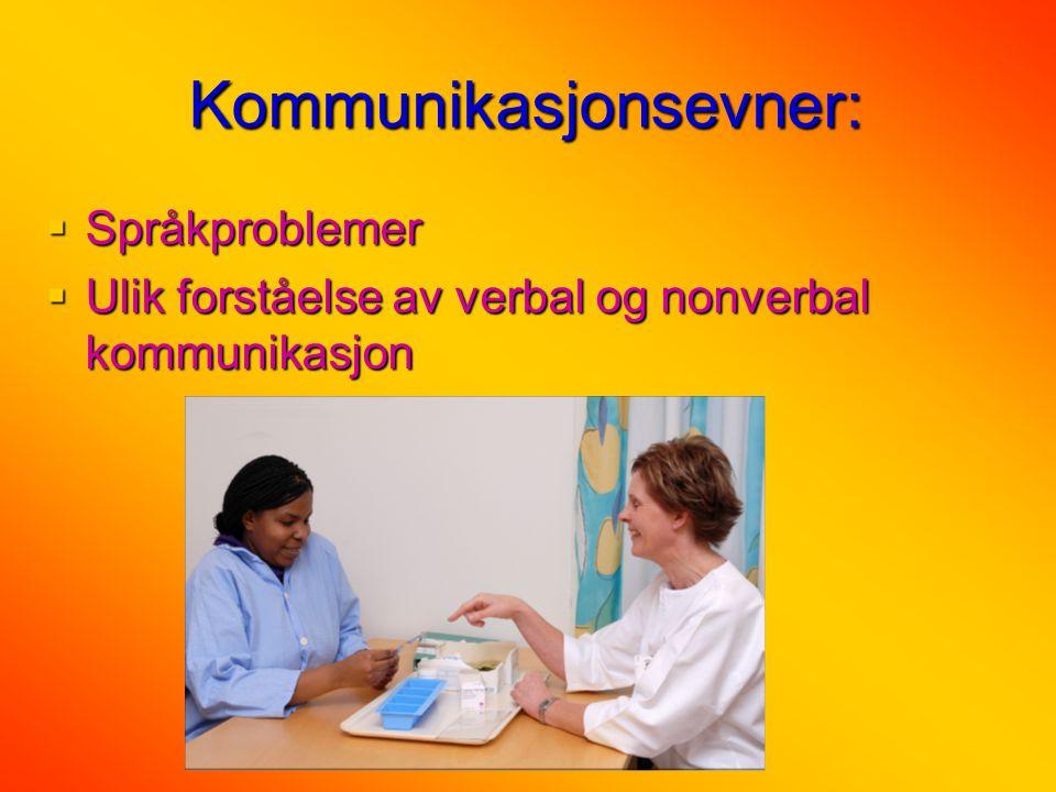 Kommunikasjonsevner:  Språkproblemer  Ulik forståelse av verbal og nonverbal kommunikasjon