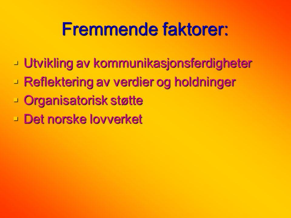 Fremmende faktorer:  Utvikling av kommunikasjonsferdigheter  Reflektering av verdier og holdninger  Organisatorisk støtte  Det norske lovverket