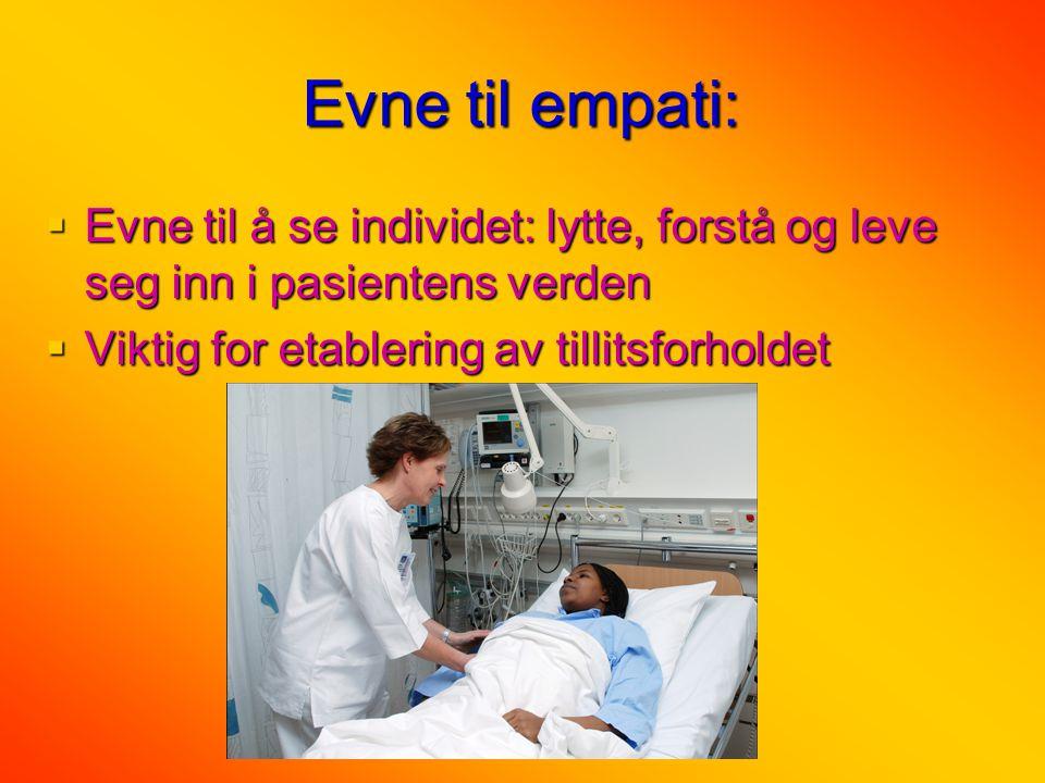 Evne til empati:  Evne til å se individet: lytte, forstå og leve seg inn i pasientens verden  Viktig for etablering av tillitsforholdet