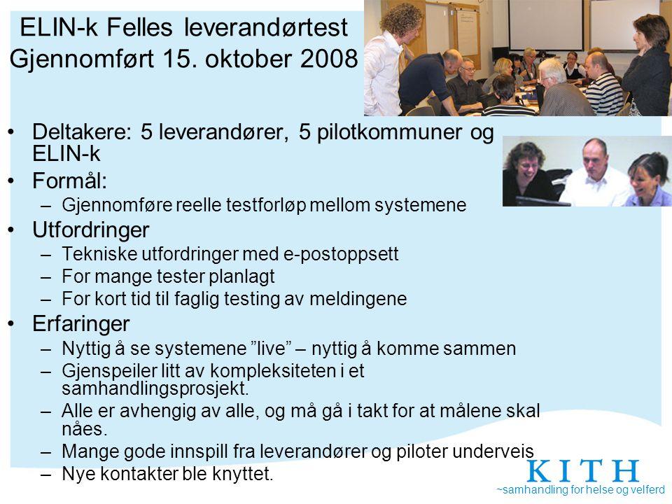 ~samhandling for helse og velferd ELIN-k Felles leverandørtest Gjennomført 15. oktober 2008 Deltakere: 5 leverandører, 5 pilotkommuner og ELIN-k Formå