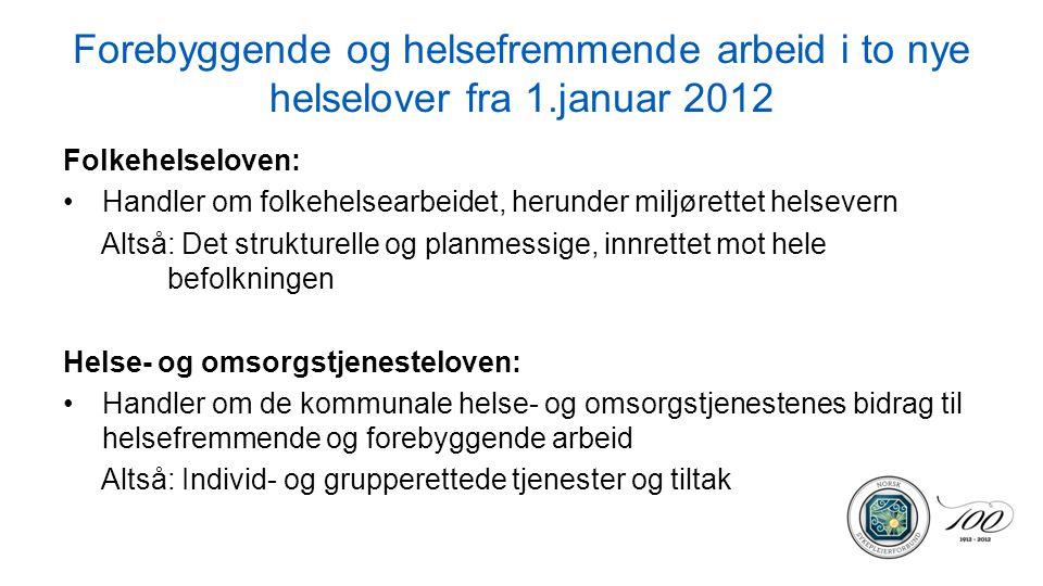Forebyggende og helsefremmende arbeid i to nye helselover fra 1.januar 2012 Folkehelseloven: Handler om folkehelsearbeidet, herunder miljørettet helse
