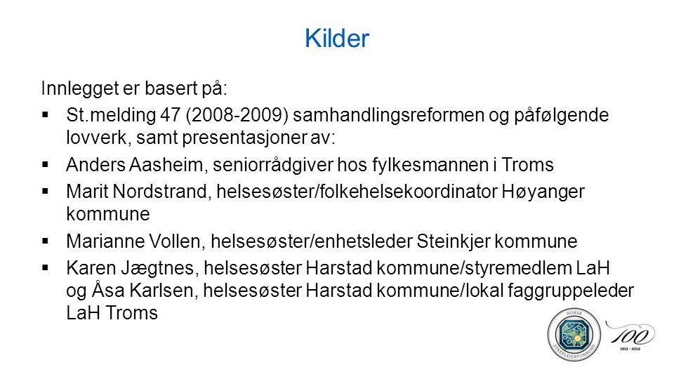 Kilder Innlegget er basert på:  St.melding 47 (2008-2009) samhandlingsreformen og påfølgende lovverk, samt presentasjoner av:  Anders Aasheim, senio