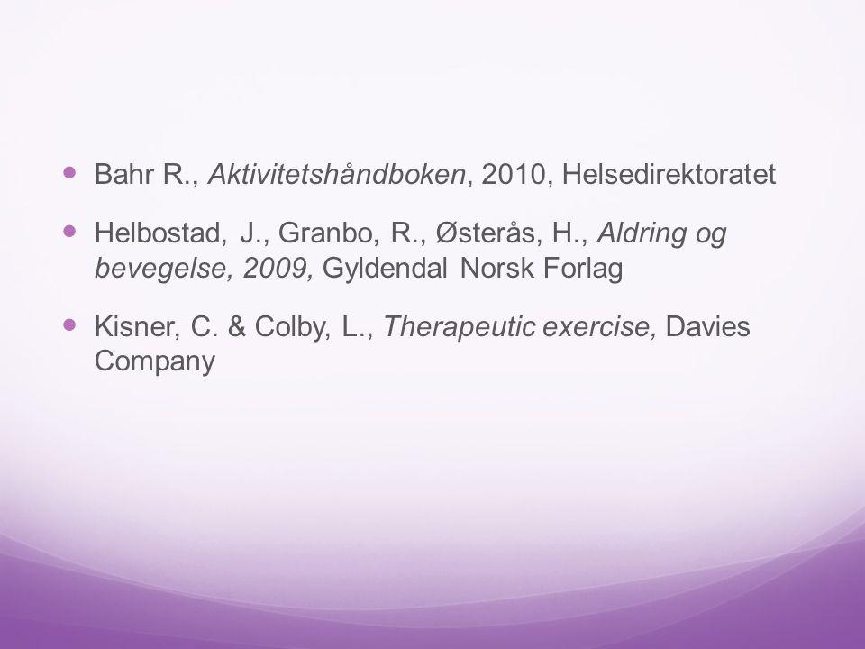 Bahr R., Aktivitetshåndboken, 2010, Helsedirektoratet Helbostad, J., Granbo, R., Østerås, H., Aldring og bevegelse, 2009, Gyldendal Norsk Forlag Kisner, C.