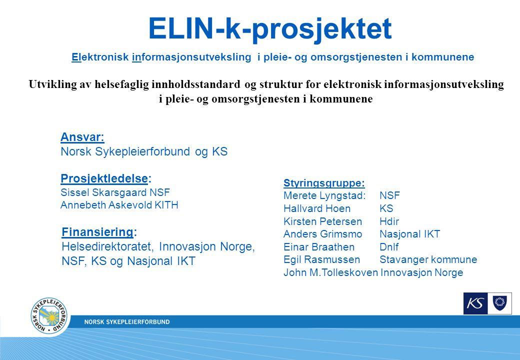 ELIN-k-prosjektet Elektronisk informasjonsutveksling i pleie- og omsorgstjenesten i kommunene Ansvar: Norsk Sykepleierforbund og KS Finansiering: Hels