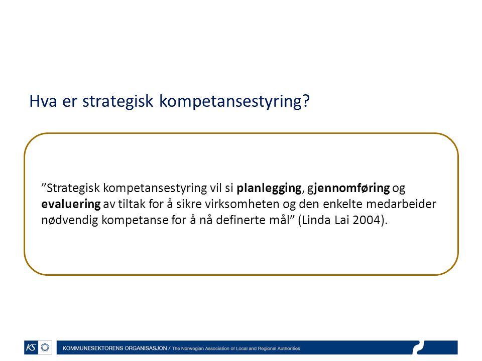 """Hva er strategisk kompetansestyring? """"Strategisk kompetansestyring vil si planlegging, gjennomføring og evaluering av tiltak for å sikre virksomheten"""