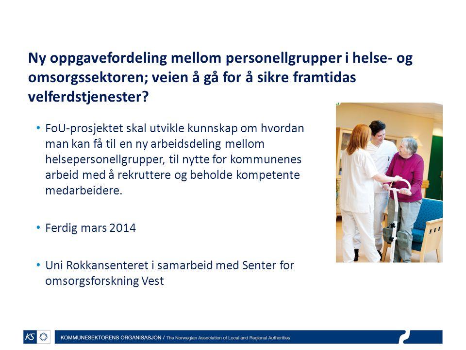 Ny oppgavefordeling mellom personellgrupper i helse- og omsorgssektoren; veien å gå for å sikre framtidas velferdstjenester? FoU-prosjektet skal utvik