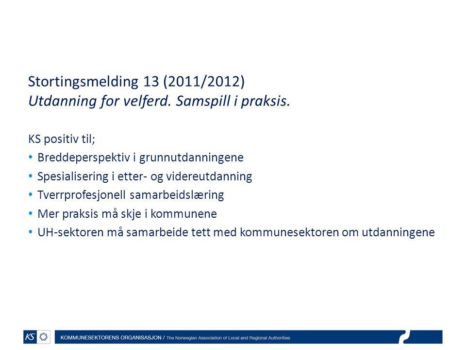 Stortingsmelding 13 (2011/2012) Utdanning for velferd. Samspill i praksis. KS positiv til; Breddeperspektiv i grunnutdanningene Spesialisering i etter