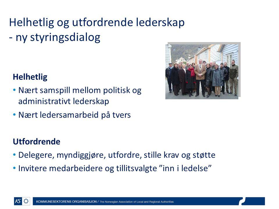 Helhetlig og utfordrende lederskap - ny styringsdialog Helhetlig Nært samspill mellom politisk og administrativt lederskap Nært ledersamarbeid på tver