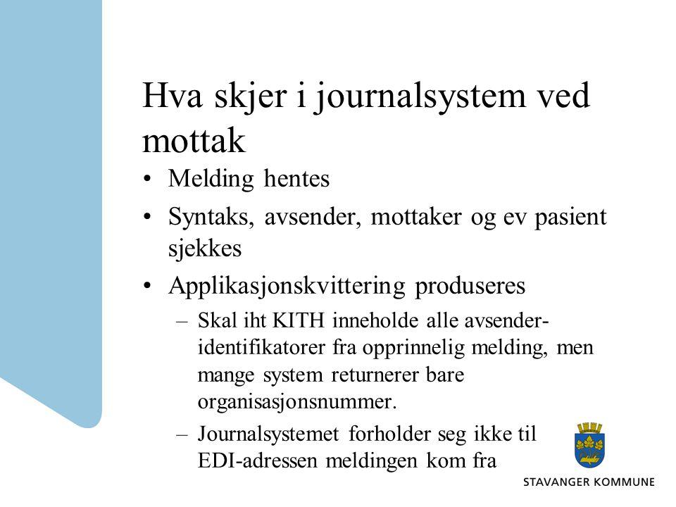 Hva skjer i journalsystem ved mottak Melding hentes Syntaks, avsender, mottaker og ev pasient sjekkes Applikasjonskvittering produseres –Skal iht KITH