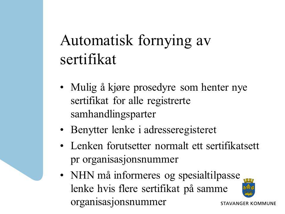 Automatisk fornying av sertifikat Mulig å kjøre prosedyre som henter nye sertifikat for alle registrerte samhandlingsparter Benytter lenke i adressere