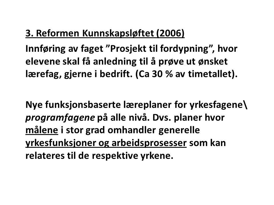 """3. Reformen Kunnskapsløftet (2006) Innføring av faget """"Prosjekt til fordypning"""", hvor elevene skal få anledning til å prøve ut ønsket lærefag, gjerne"""