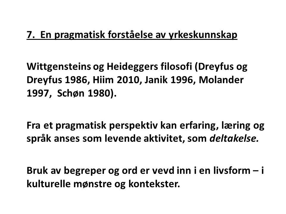 7. En pragmatisk forståelse av yrkeskunnskap Wittgensteins og Heideggers filosofi (Dreyfus og Dreyfus 1986, Hiim 2010, Janik 1996, Molander 1997, Schø
