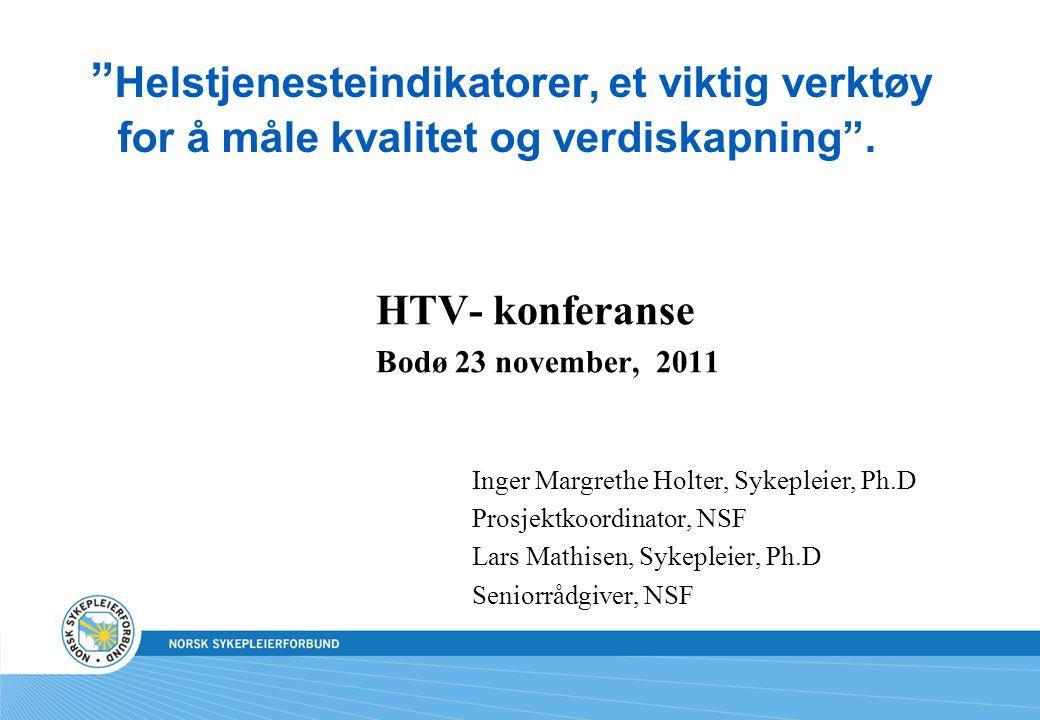 """"""" Helstjenesteindikatorer, et viktig verktøy for å måle kvalitet og verdiskapning"""". HTV- konferanse Bodø 23 november, 2011 Inger Margrethe Holter, Syk"""