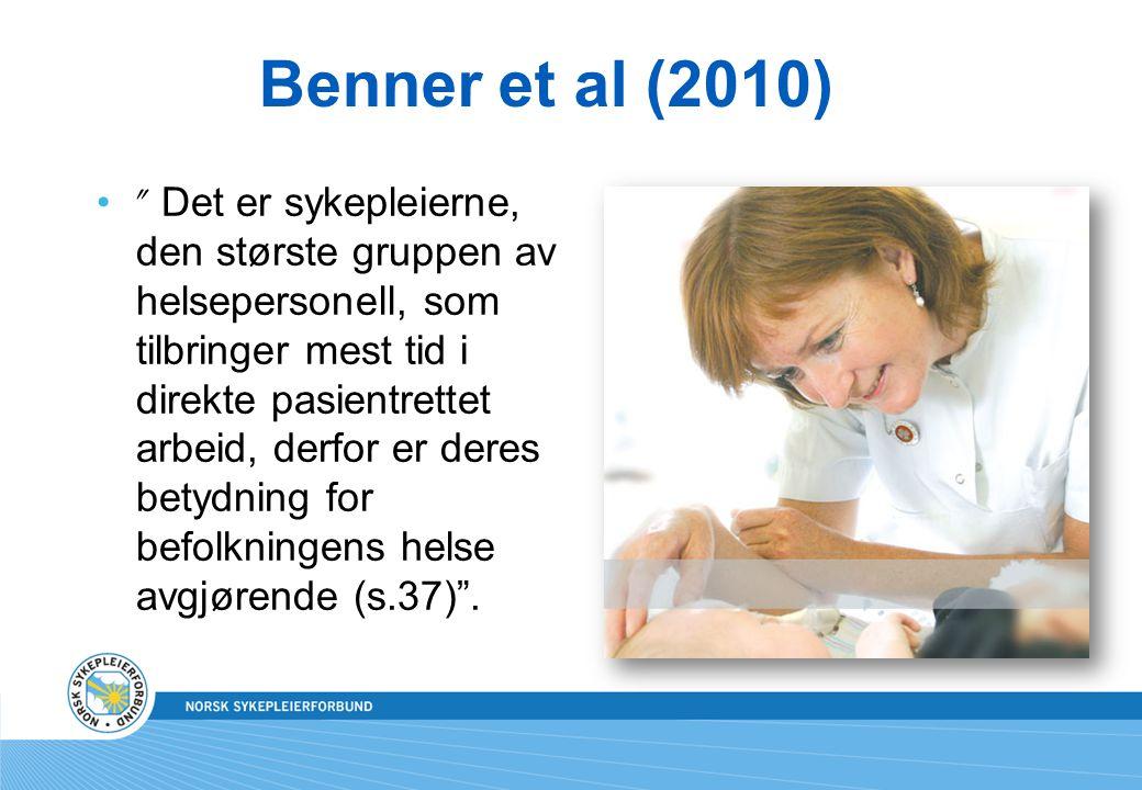 """Benner et al (2010) """" Det er sykepleierne, den største gruppen av helsepersonell, som tilbringer mest tid i direkte pasientrettet arbeid, derfor er de"""