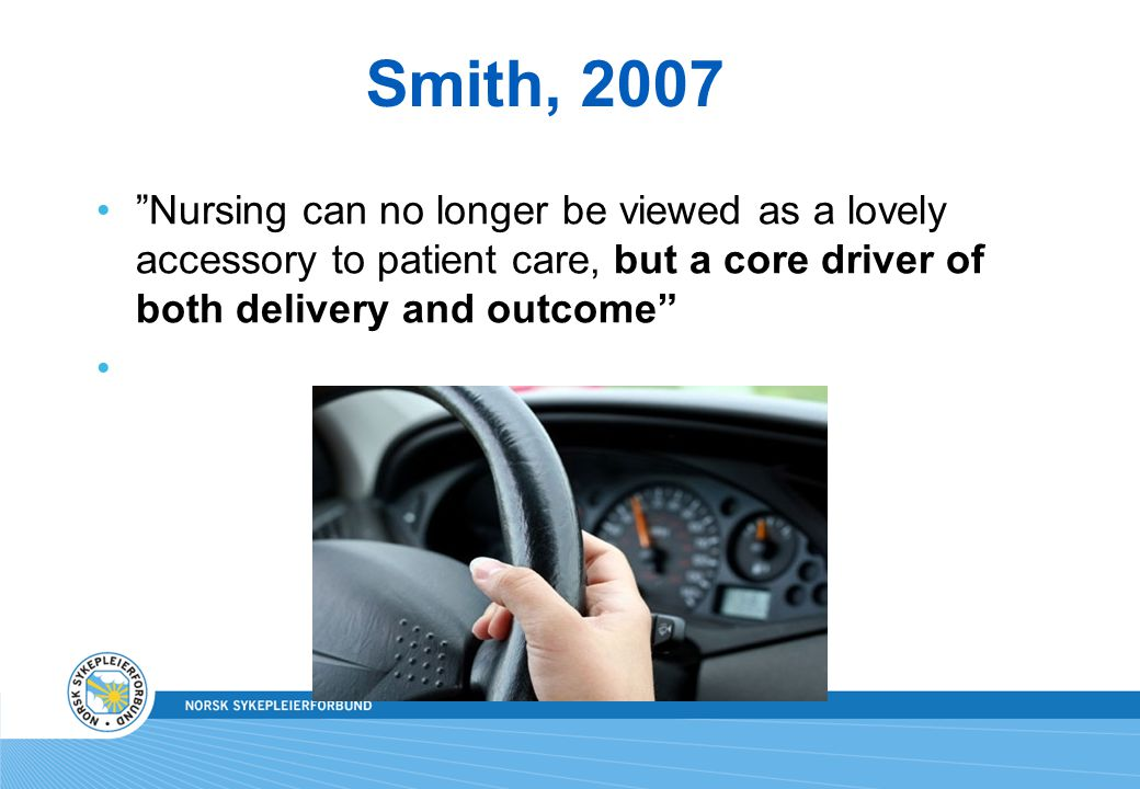 "Smith, 2007 ""Nursing can no longer be viewed as a lovely accessory to patient care, but a core driver of both delivery and outcome"""