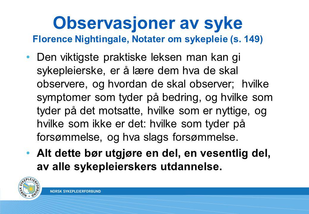 Observasjoner av syke Florence Nightingale, Notater om sykepleie (s. 149) Den viktigste praktiske leksen man kan gi sykepleierske, er å lære dem hva d