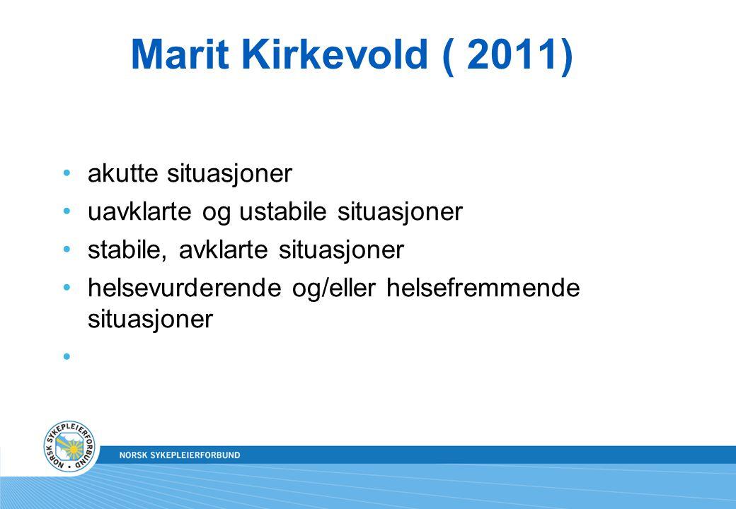 Marit Kirkevold ( 2011) akutte situasjoner uavklarte og ustabile situasjoner stabile, avklarte situasjoner helsevurderende og/eller helsefremmende sit