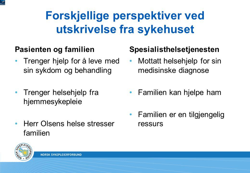 Forskjellige perspektiver ved utskrivelse fra sykehuset Pasienten og familien Trenger hjelp for å leve med sin sykdom og behandling Trenger helsehjelp