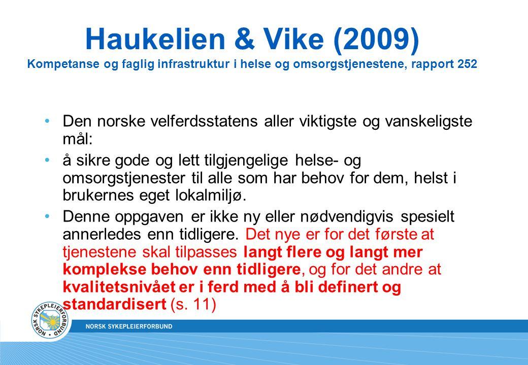 Haukelien & Vike (2009) Kompetanse og faglig infrastruktur i helse og omsorgstjenestene, rapport 252 Den norske velferdsstatens aller viktigste og van