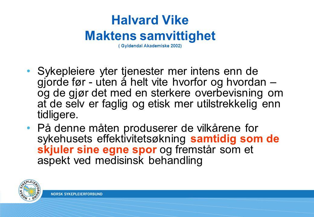 Halvard Vike Maktens samvittighet ( Gyldendal Akademiske 2002) Sykepleiere yter tjenester mer intens enn de gjorde før - uten å helt vite hvorfor og h