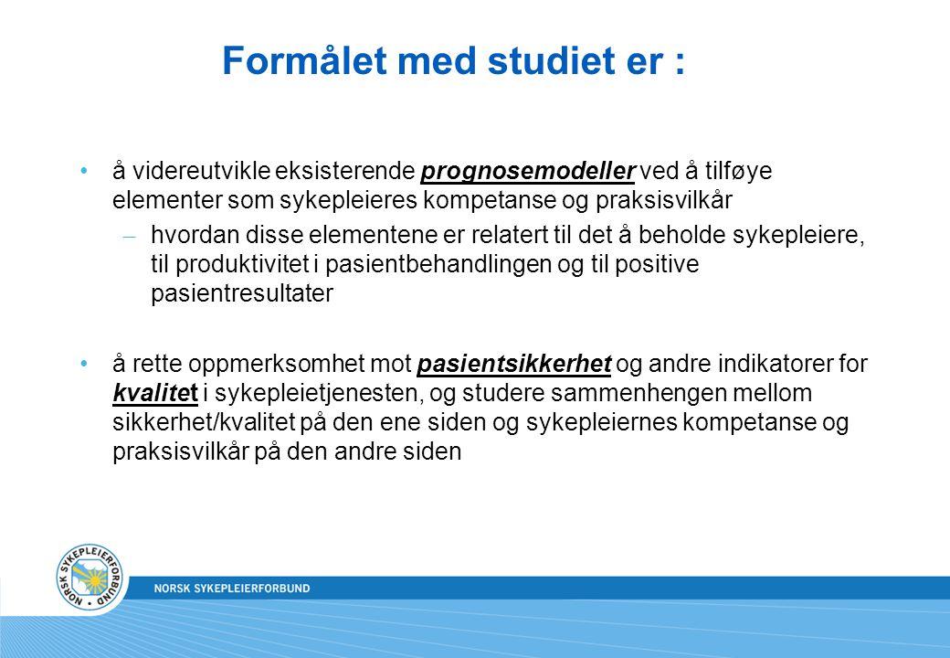 Formålet med studiet er : å videreutvikle eksisterende prognosemodeller ved å tilføye elementer som sykepleieres kompetanse og praksisvilkår – hvordan