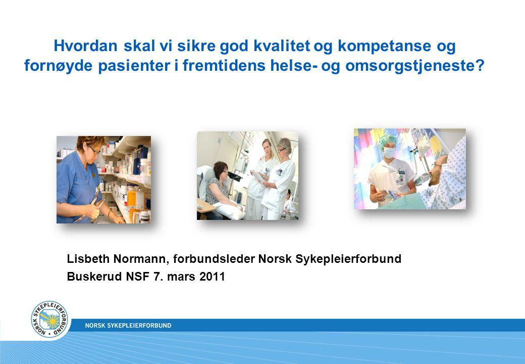 Hvordan skal vi sikre god kvalitet og kompetanse og fornøyde pasienter i fremtidens helse- og omsorgstjeneste? Lisbeth Normann, forbundsleder Norsk Sy