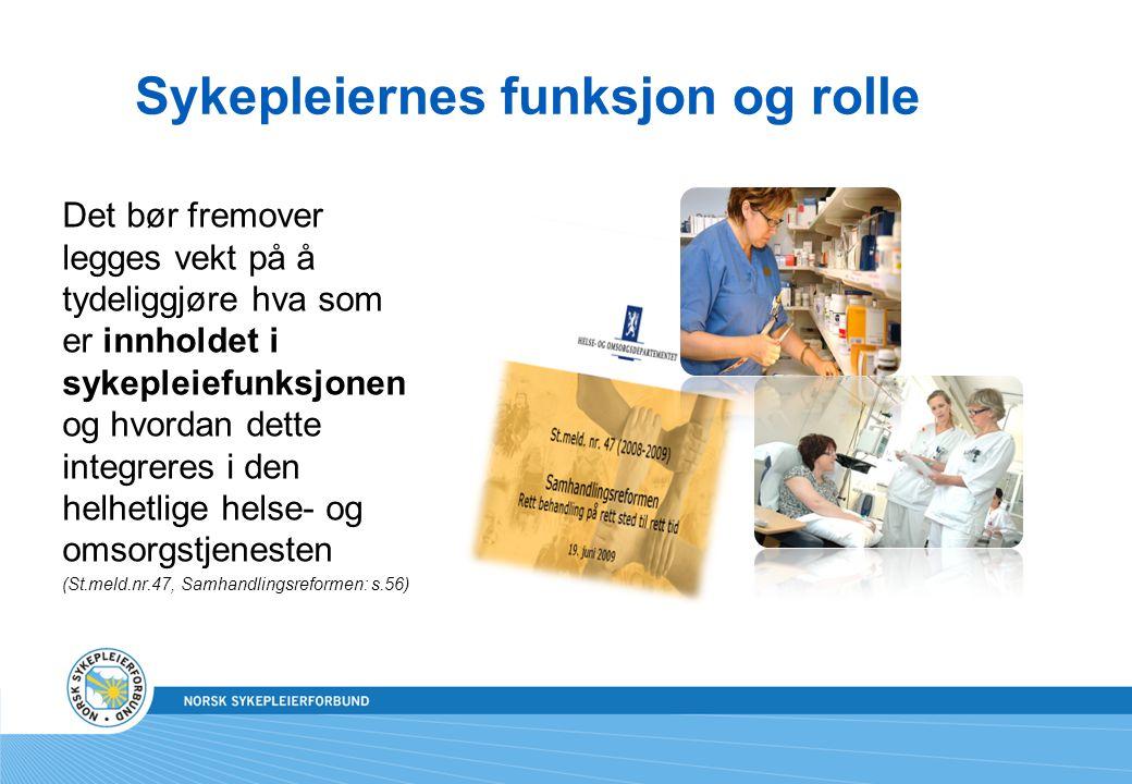 Sykepleiernes funksjon og rolle Det bør fremover legges vekt på å tydeliggjøre hva som er innholdet i sykepleiefunksjonen og hvordan dette integreres