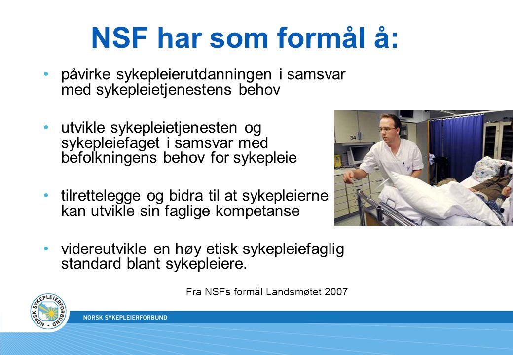 NSF har som formål å: påvirke sykepleierutdanningen i samsvar med sykepleietjenestens behov utvikle sykepleietjenesten og sykepleiefaget i samsvar med