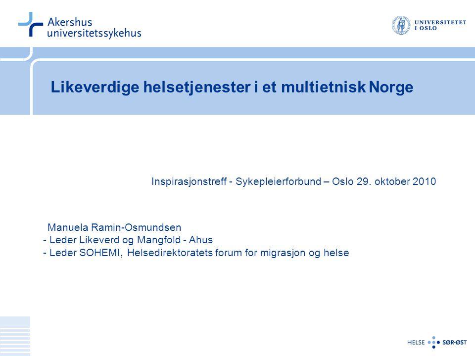 Likeverdige helsetjenester i et multietnisk Norge Inspirasjonstreff - Sykepleierforbund – Oslo 29. oktober 2010 Manuela Ramin-Osmundsen - Leder Likeve