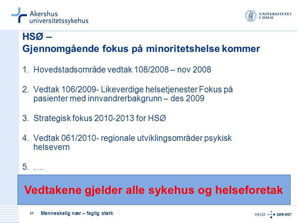 Menneskelig nær – faglig sterk 24 HSØ – Gjennomgående fokus på minoritetshelse kommer 1.Hovedstadsområde vedtak 108/2008 – nov 2008 2.Vedtak 106/2009-