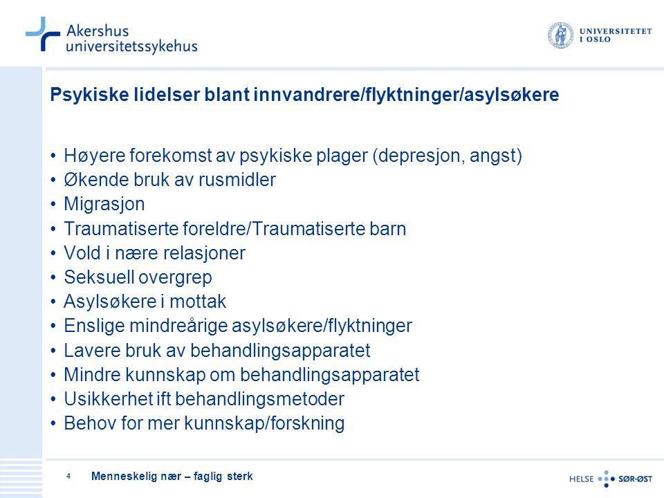 Menneskelig nær – faglig sterk 4 Psykiske lidelser blant innvandrere/flyktninger/asylsøkere Høyere forekomst av psykiske plager (depresjon, angst) Øke