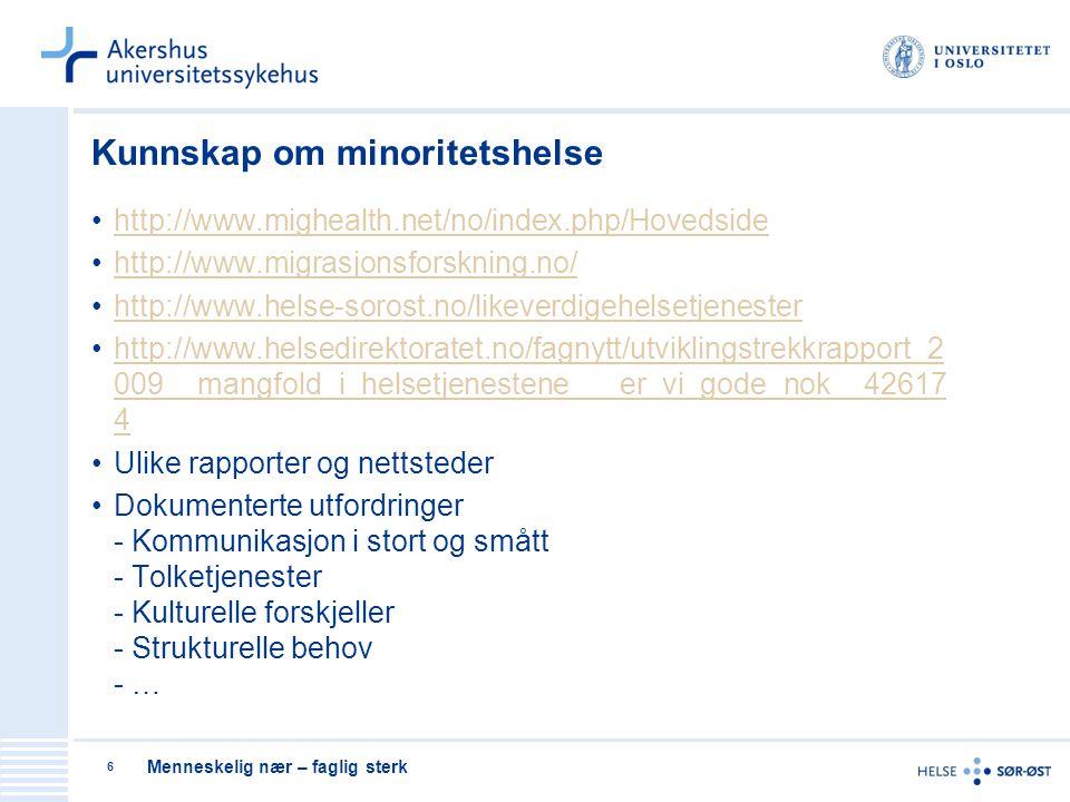 Menneskelig nær – faglig sterk 6 Kunnskap om minoritetshelse http://www.mighealth.net/no/index.php/Hovedside http://www.migrasjonsforskning.no/ http:/