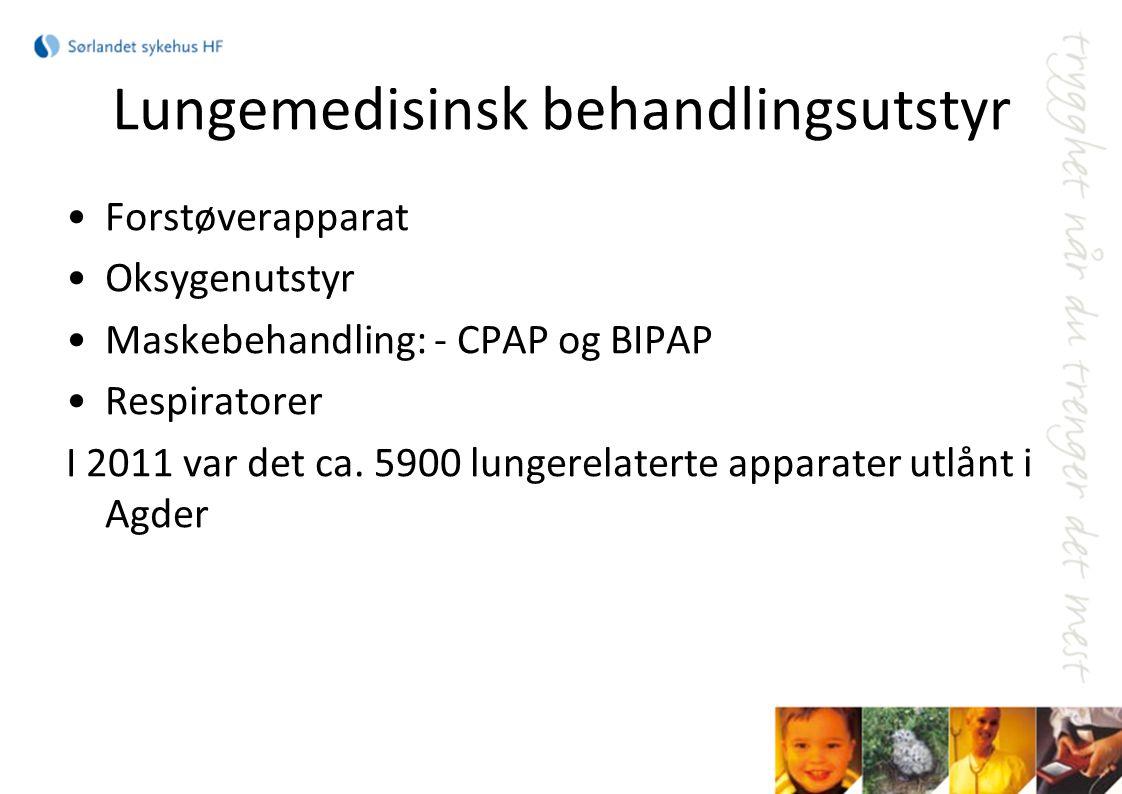 Lungemedisinsk behandlingsutstyr Forstøverapparat Oksygenutstyr Maskebehandling: - CPAP og BIPAP Respiratorer I 2011 var det ca. 5900 lungerelaterte a
