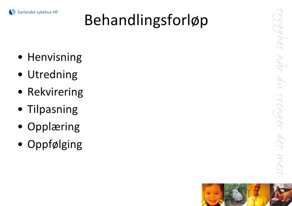 Behandlingsforløp Henvisning Utredning Rekvirering Tilpasning Opplæring Oppfølging
