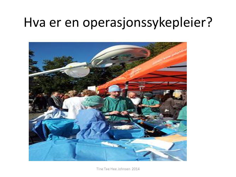 Hva er en operasjonssykepleier? Tine Tae Hee Johnsen 2014