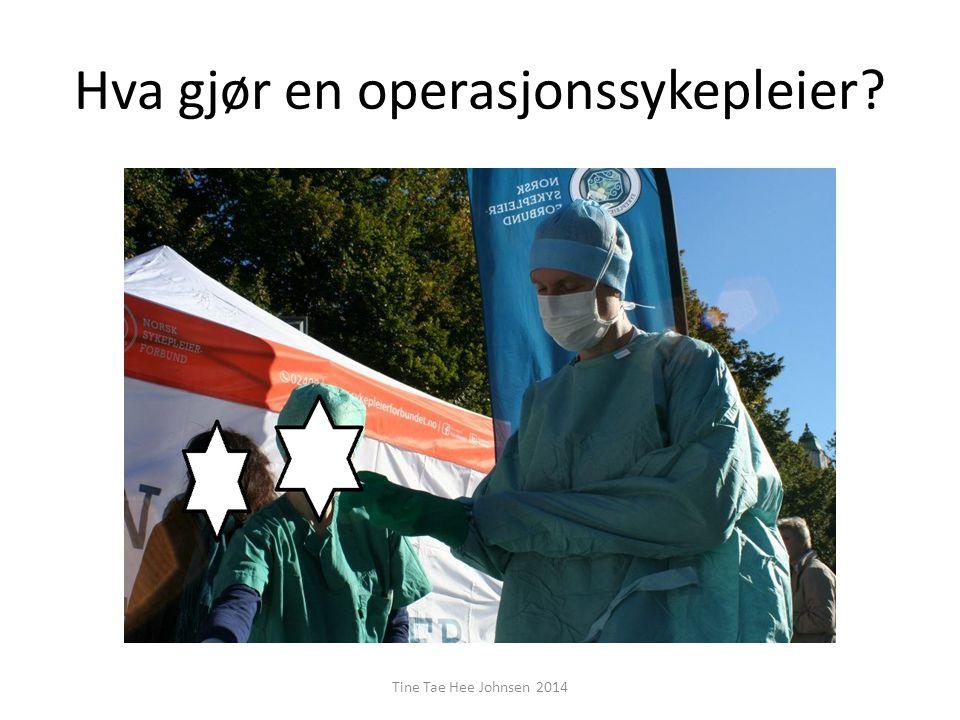 Hva gjør en operasjonssykepleier? Tine Tae Hee Johnsen 2014