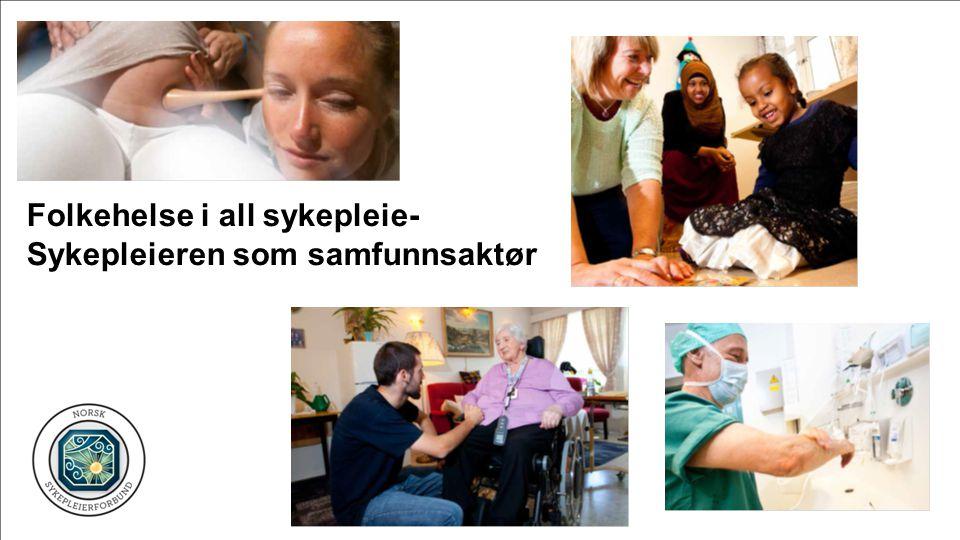 Folkehelse i all sykepleie- Sykepleieren som samfunnsaktør
