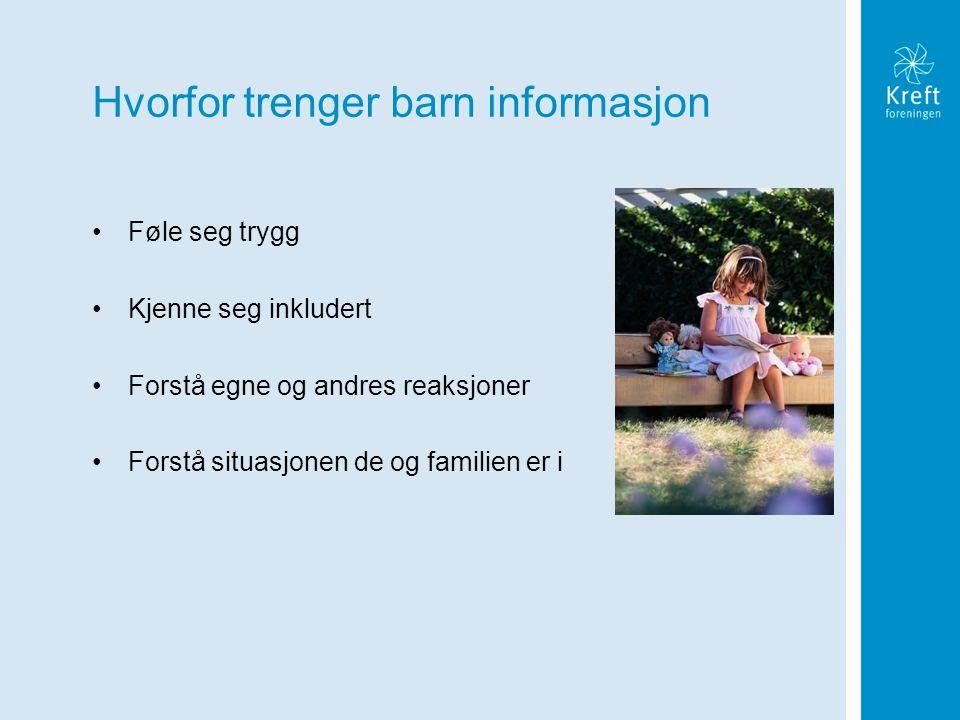 Hvorfor trenger barn informasjon Føle seg trygg Kjenne seg inkludert Forstå egne og andres reaksjoner Forstå situasjonen de og familien er i