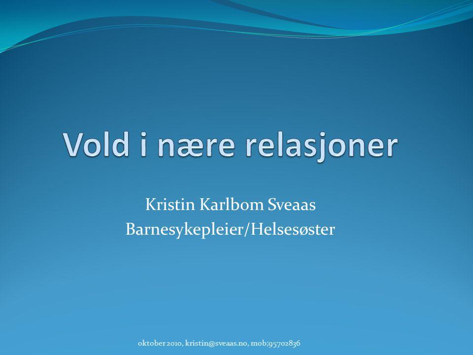 Kristin Karlbom Sveaas Barnesykepleier/Helsesøster oktober 2010, kristin@sveaas.no, mob;95702836