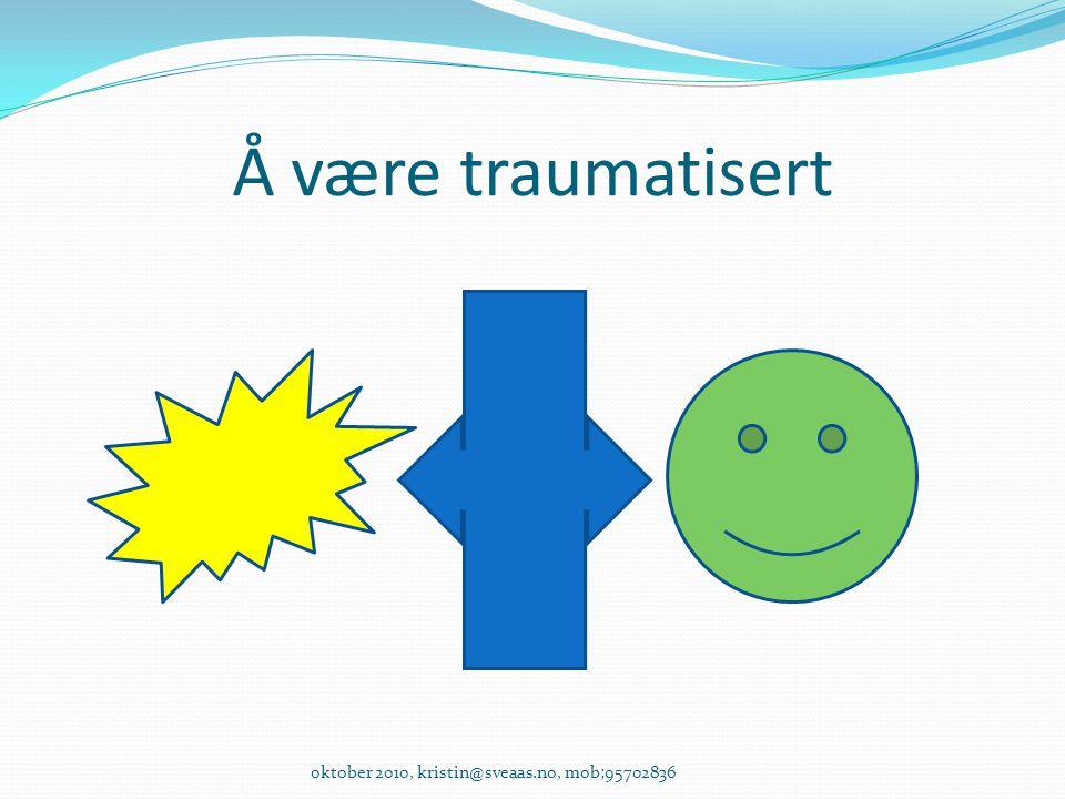 Å være traumatisert oktober 2010, kristin@sveaas.no, mob;95702836