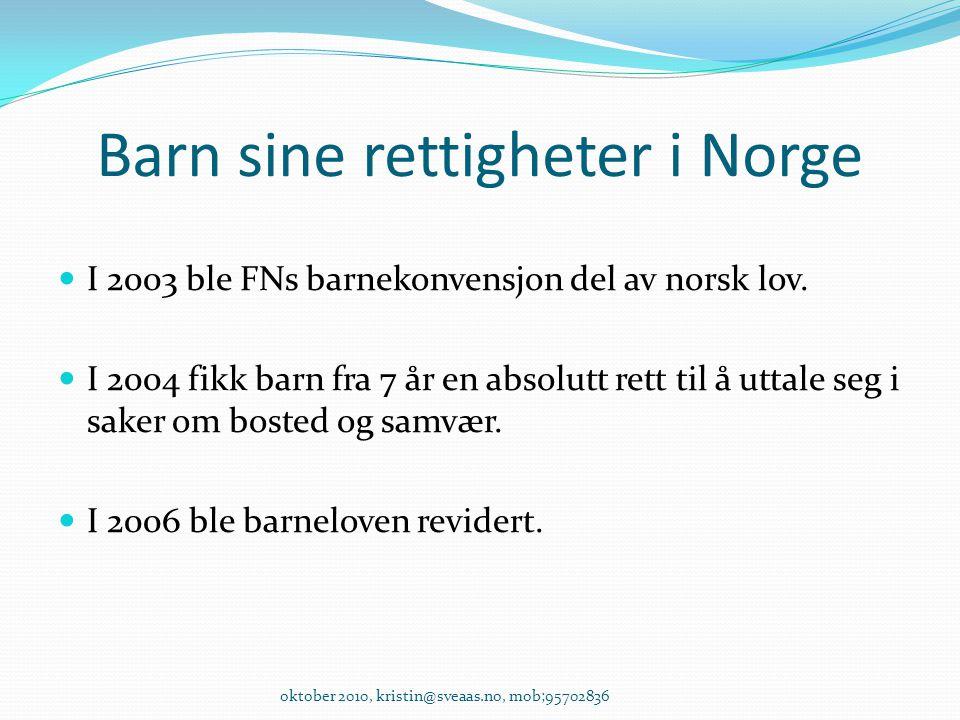 Barn sine rettigheter i Norge I 2003 ble FNs barnekonvensjon del av norsk lov. I 2004 fikk barn fra 7 år en absolutt rett til å uttale seg i saker om