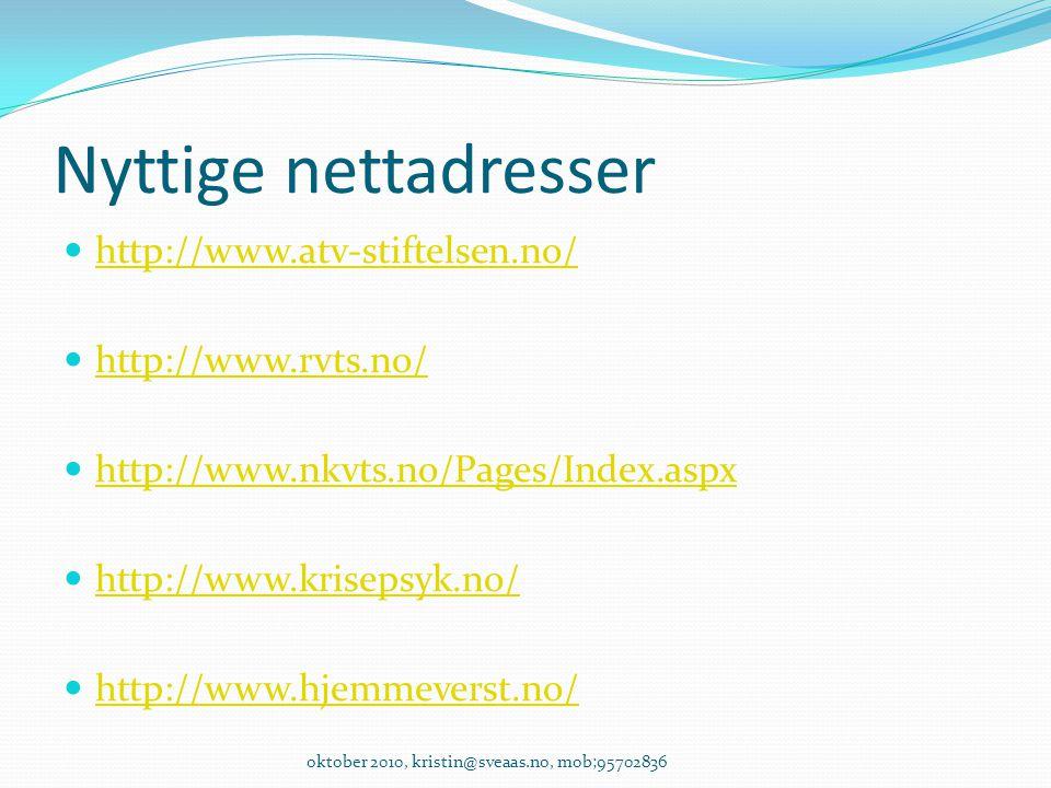 Nyttige nettadresser http://www.atv-stiftelsen.no/ http://www.rvts.no/ http://www.nkvts.no/Pages/Index.aspx http://www.krisepsyk.no/ http://www.hjemme