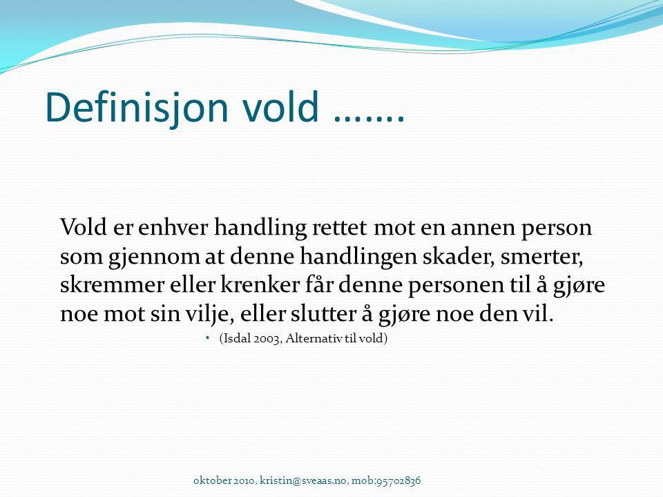 Definisjon vold ……. Vold er enhver handling rettet mot en annen person som gjennom at denne handlingen skader, smerter, skremmer eller krenker får den