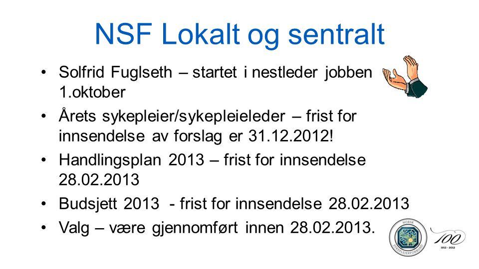 NSF Lokalt og sentralt Solfrid Fuglseth – startet i nestleder jobben 1.oktober Årets sykepleier/sykepleieleder – frist for innsendelse av forslag er 31.12.2012.