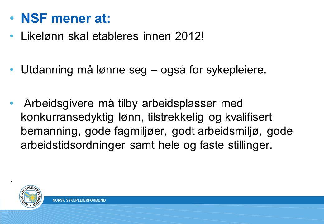 NSF mener at: Likelønn skal etableres innen 2012.Utdanning må lønne seg – også for sykepleiere.