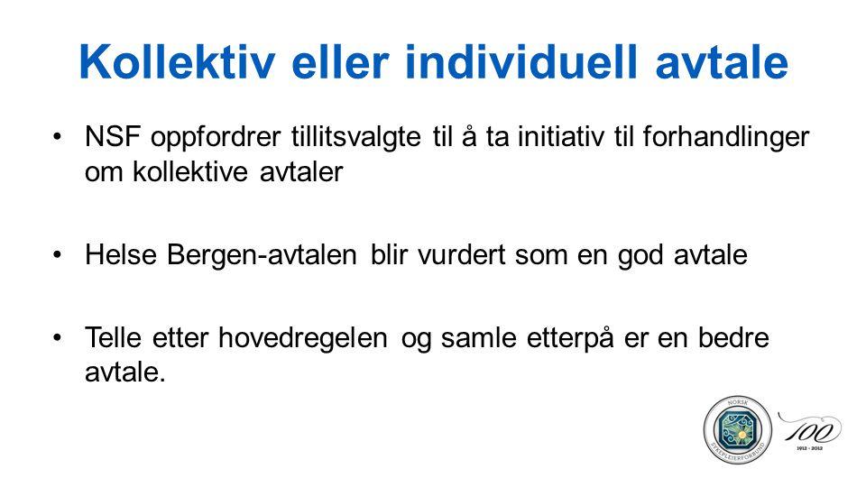 Kollektiv eller individuell avtale NSF oppfordrer tillitsvalgte til å ta initiativ til forhandlinger om kollektive avtaler Helse Bergen-avtalen blir v