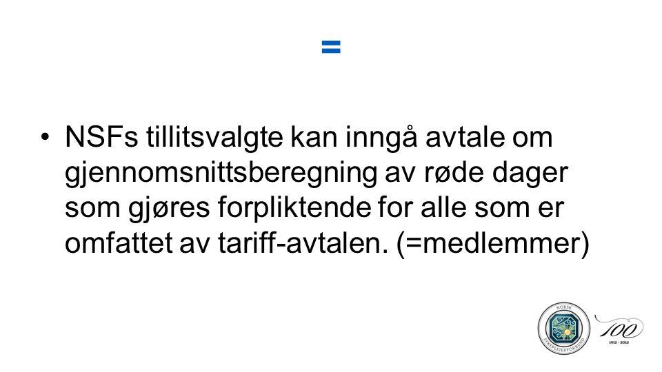 = NSFs tillitsvalgte kan inngå avtale om gjennomsnittsberegning av røde dager som gjøres forpliktende for alle som er omfattet av tariff-avtalen. (=me