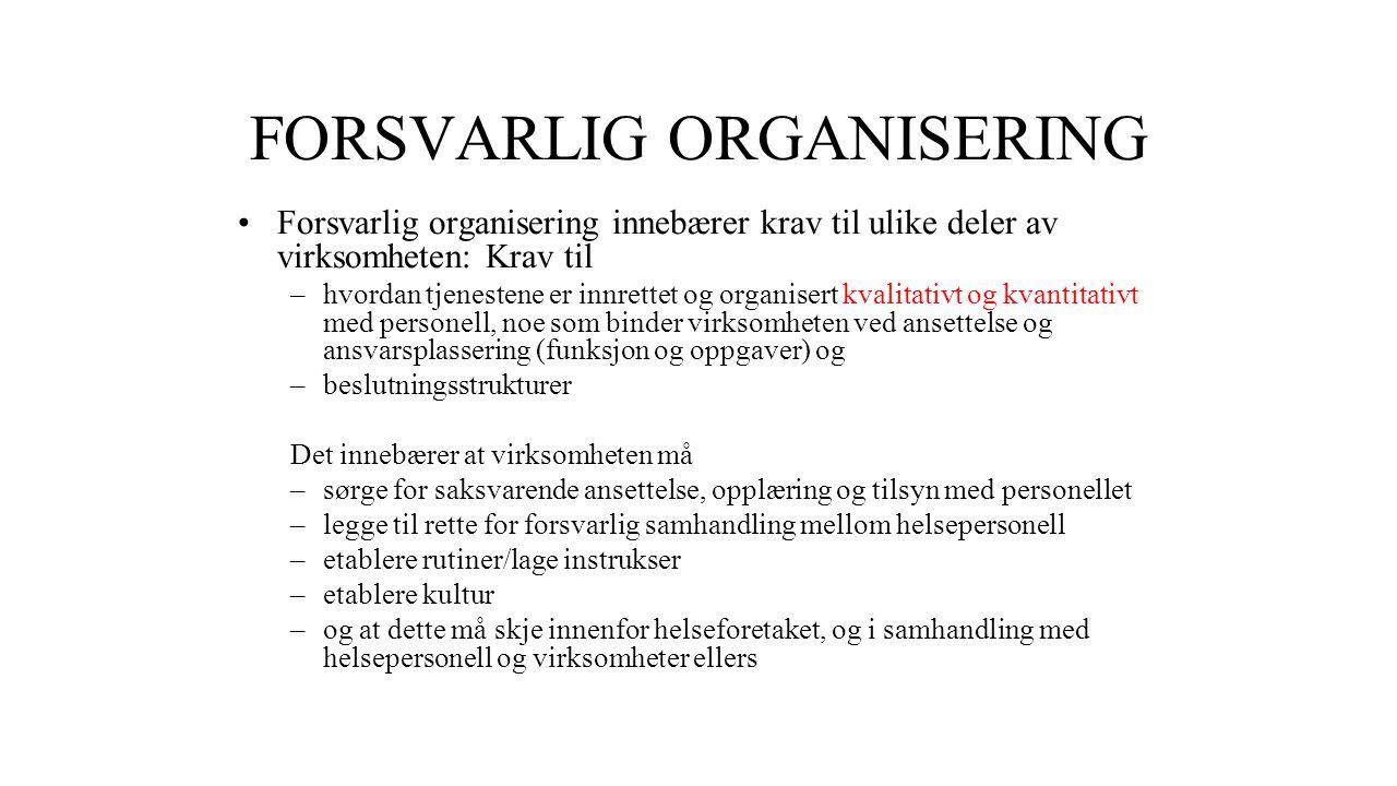 FORSVARLIG ORGANISERING Forsvarlig organisering innebærer krav til ulike deler av virksomheten: Krav til –hvordan tjenestene er innrettet og organiser